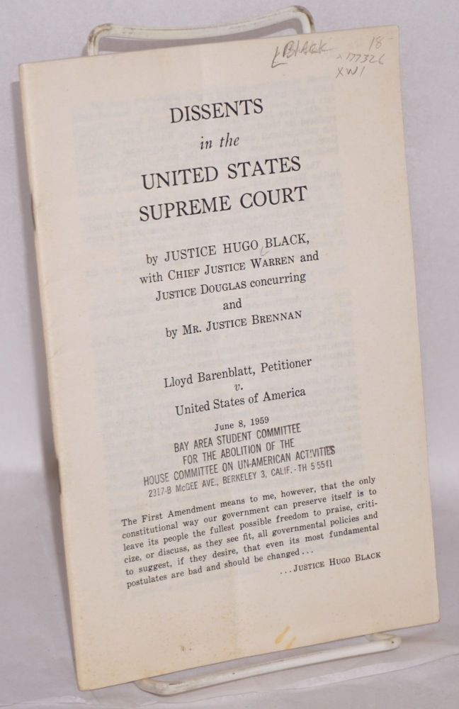 Dissents in the United States Supreme Court, by Justice Hugo Black, with Chief Justice Warren and Justice Douglas concurring and by Mr. Justice Brennan. Lloyd Barenblatt, Petitioner v. United States of America. Hugo LaFayette Black.