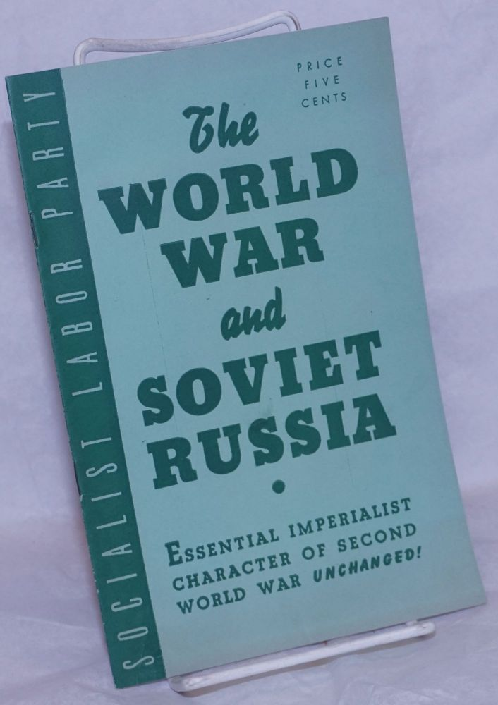 The World War and Soviet Russia, declaration by the Socialist Labor Party, June 26, 1941. Socialist Labor Party.