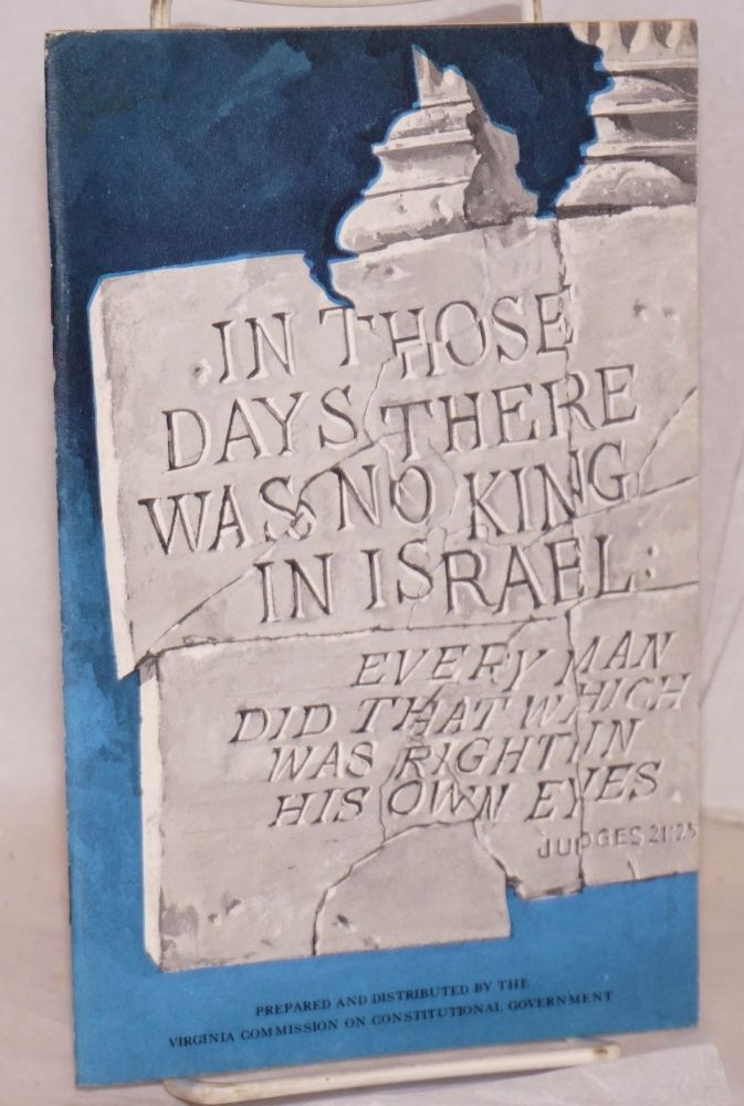 """Every man his own law [cover title: """"In those days there was no king in Israel...""""]. Virginia Commission on Constitutional Government."""