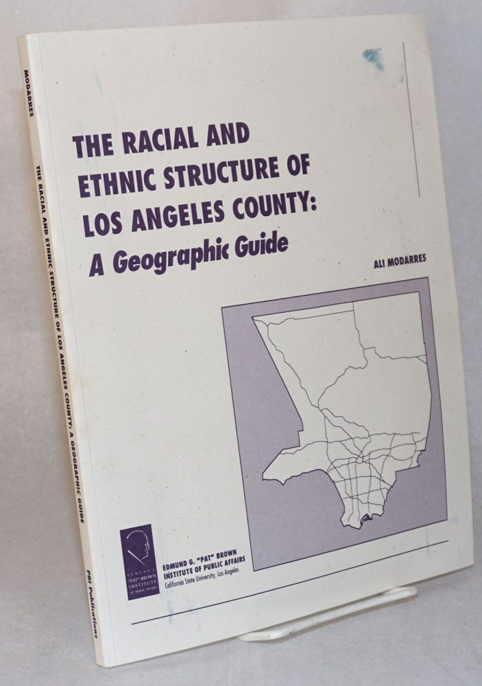The racial and ethnic structure of Los Angeles County: a geographic guide. Ali Modarres.
