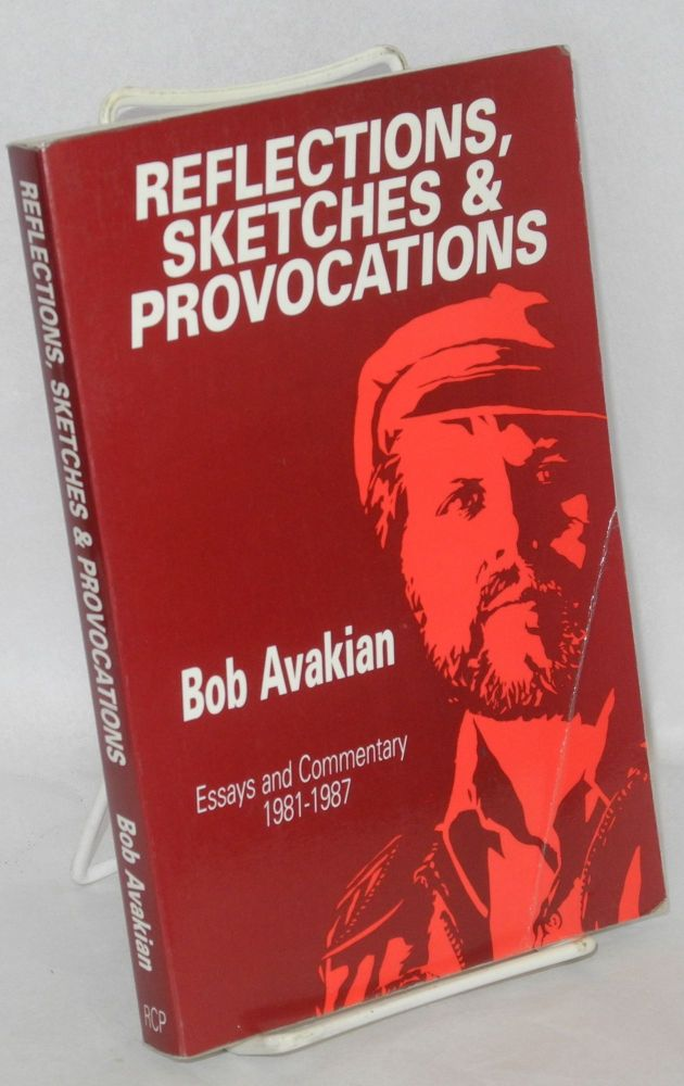 Reflections, Sketches, and Provocations: Essays and Commentary, 1981-1987. Bob Avakian.