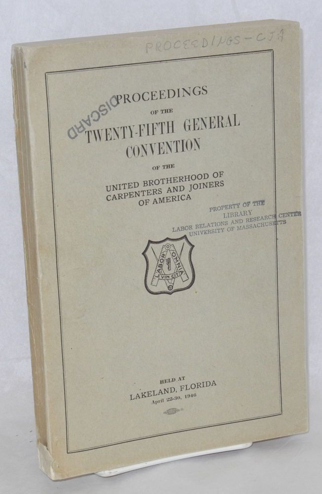 Proceedings of the twenty-fifth general convention of the United Brotherhood of Carpenters and Joiners of America, held at Lakeland, Florida, April 22-30, 1946. United Brotherhood of Carpenters, Joiners of America.