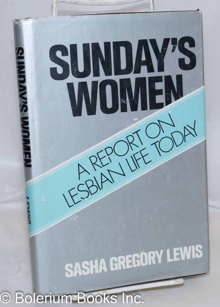 Sunday's women; a report on lesbian life today. Sasha Gregory Lewis.