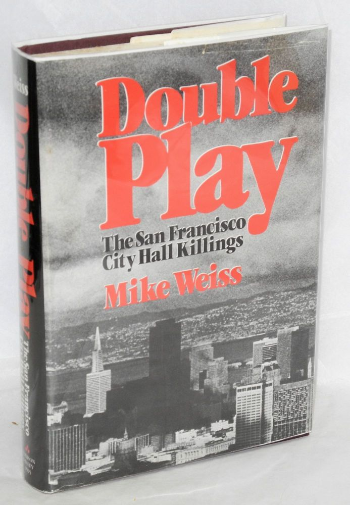 Double play; the San Francisco city hall killings. Mike Weiss.
