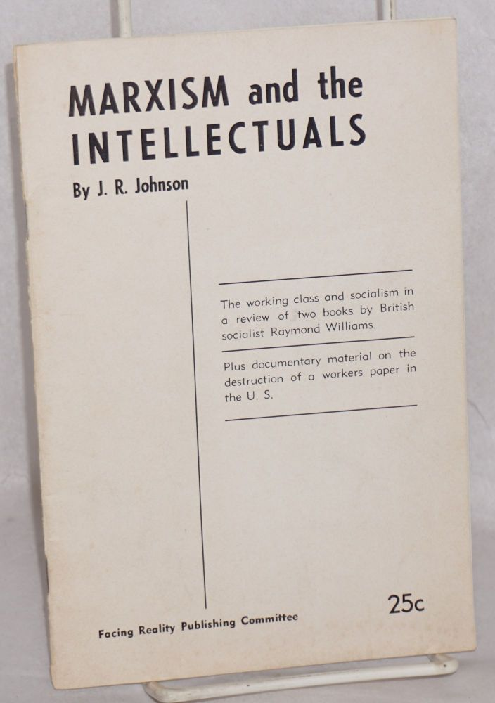 Marxism and the intellectuals. J. R. Johnson, Cyril Lionel Robert James.