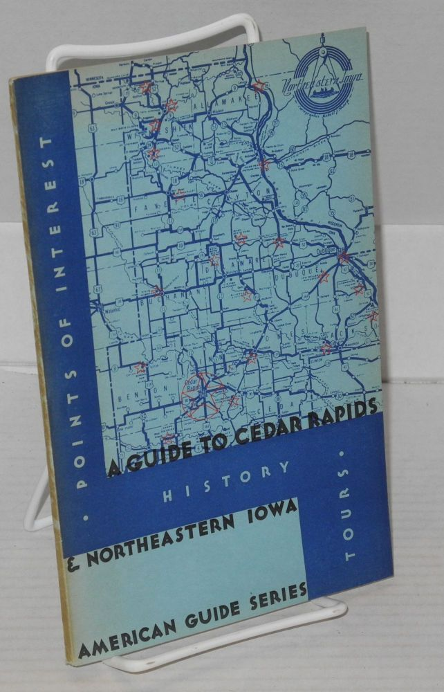 Guide to Cedar Rapids and Northeast Iowa. Sponsored by The Cedar Rapids Chamber of Commerce, compiled and written by the Federal Writers' Project, Works Progress Administration, State of Iowa. Federal Writers' Project.