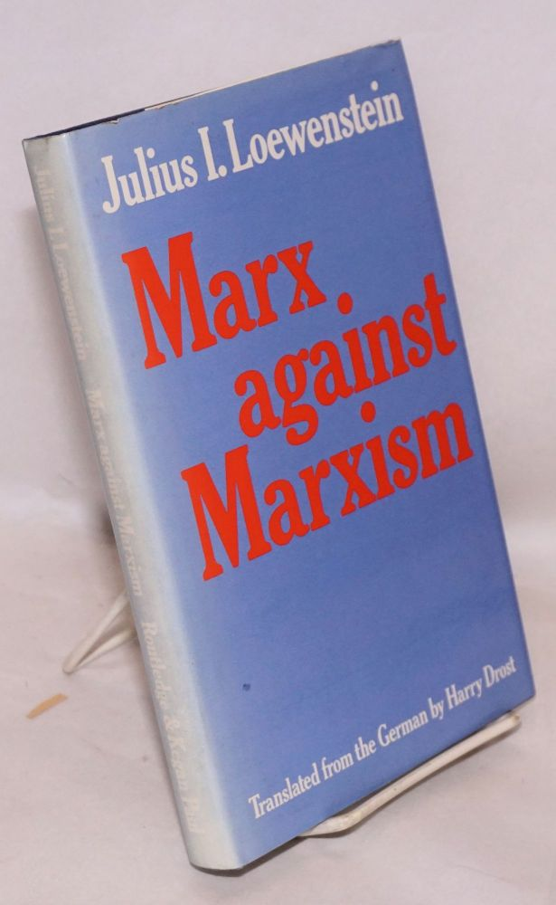 Marx against Marxism. Translated from the German by Harry Drost. Julius I. Loewenstein.