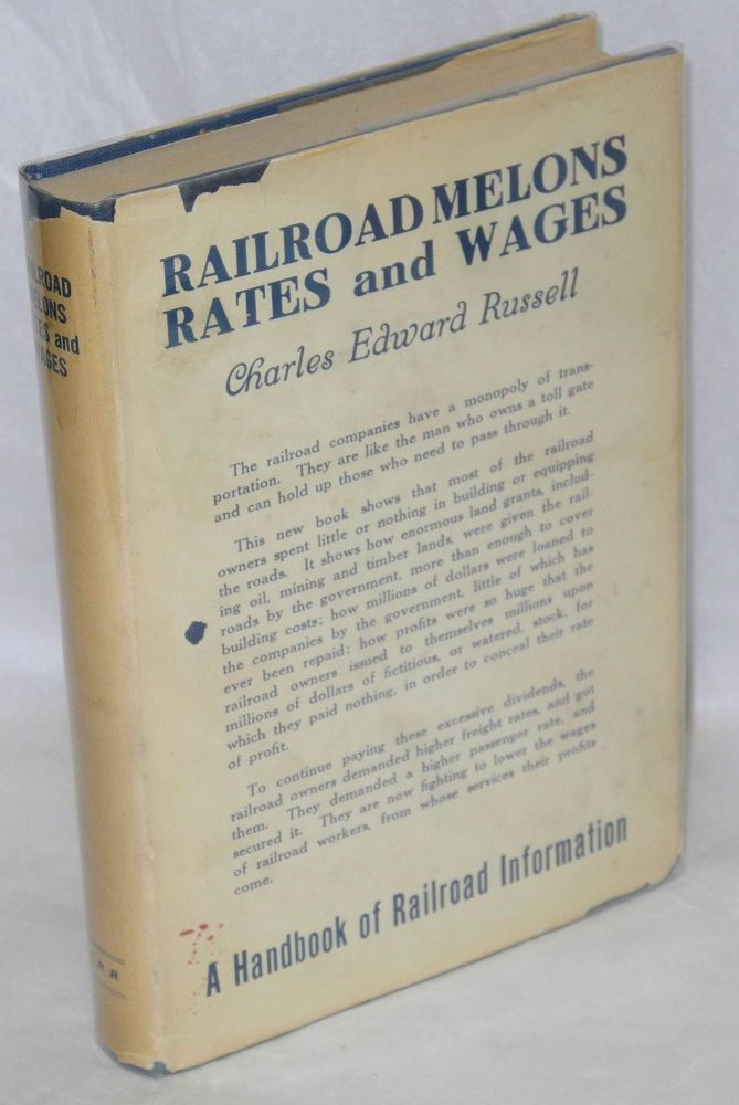 Railroad melons, rates and wages. A handbook of railroad information. Charles Edward Russell.