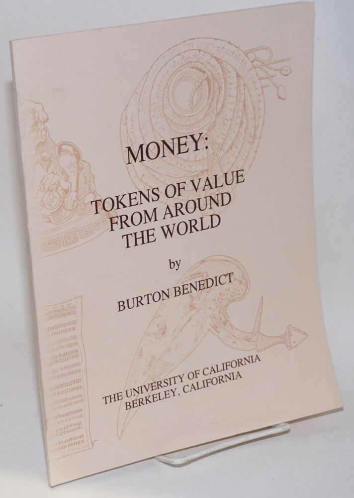 Money: Tokens of Value from Around the World. A catalogue of the exhibition at the Lowie Museum of Anthropology, April 16 - July 14, 1991. Burton Benedict.