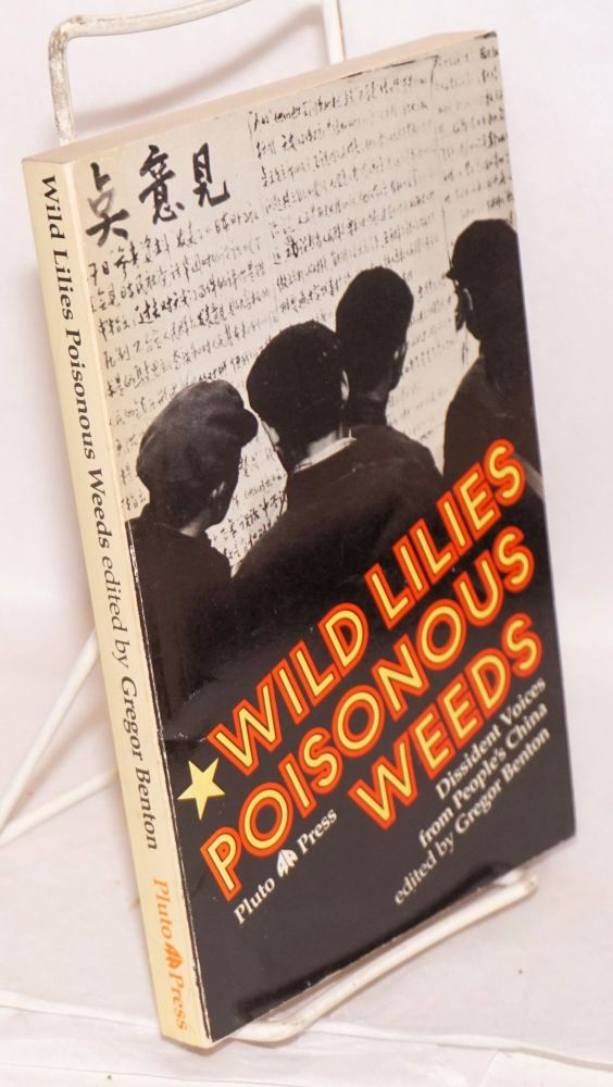 Wild Lilies: Poisonous Weeds. Dissident voices from people's China. Gregor Benton.