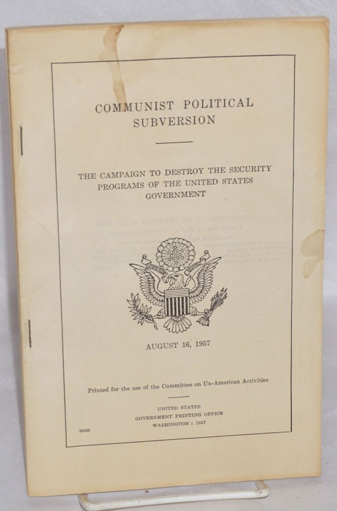 Communist political subversion. The campaign to destroy the security programs of the United States Government.