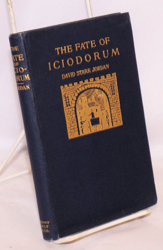 The Fate of Iciodorum Being the Story of a City made Rich by Taxation. David Starr Jordan.