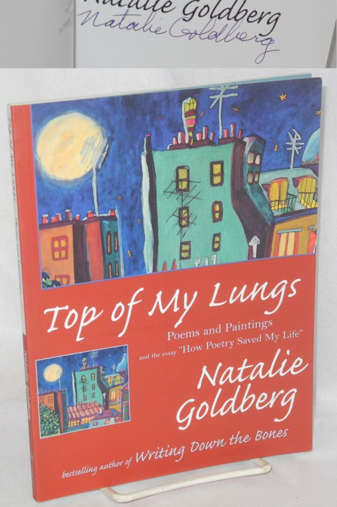 Top of my lungs: poems and paintings and the essay How poetry saved my life. Natalie Goldberg.