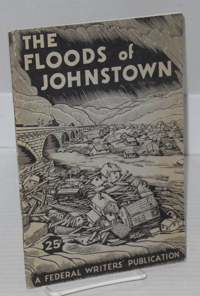 The floods of Johnstown. Work Projects Administration Commonwealth of Pennsylvania the Federal Writers' Project, Compiled.