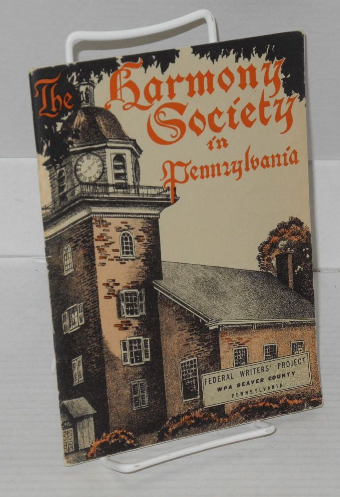 The Harmony Society in Pennsylvania: Federal Writers' Project, WPA Beaver County Pennsylvania. the Federal Writers' Project Works Progress Administration of the Commonwealth of Pennsyvania, Compiled.