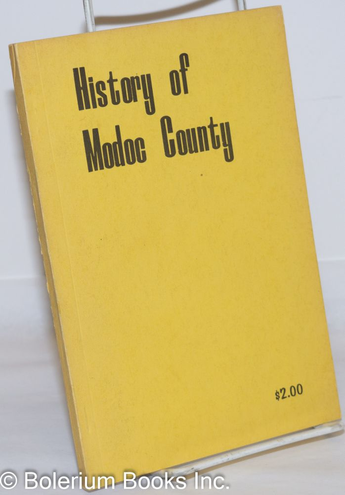 History of Modoc County: a partial recording of interesting and historical events in Modoc County. Fred S. Cook.