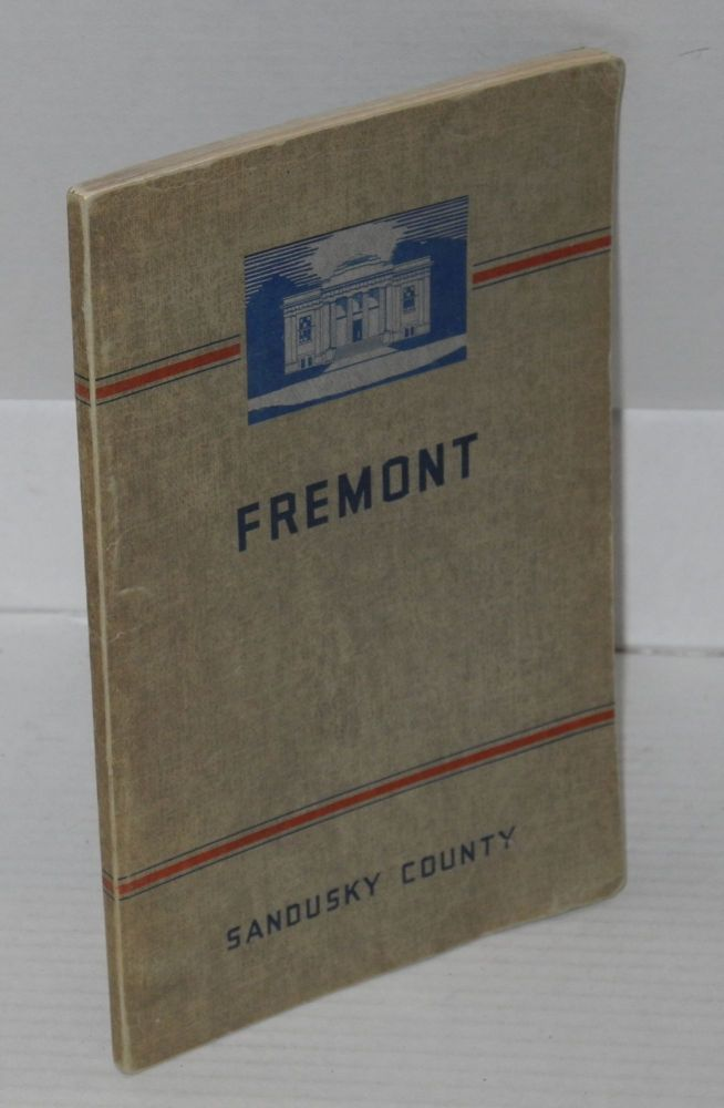 Fremont and Sandusky County. Workers of the Writers' Program of the Work Projects Administration in the State of Ohio.