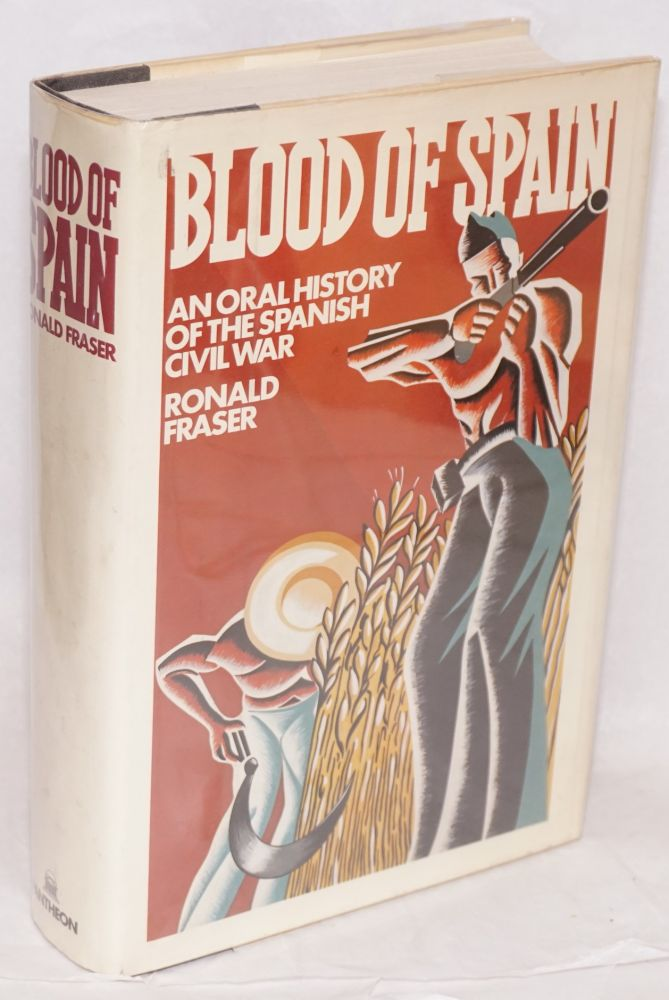 Blood of Spain; an oral history of the Spanish Civil War. Ronald Fraser.