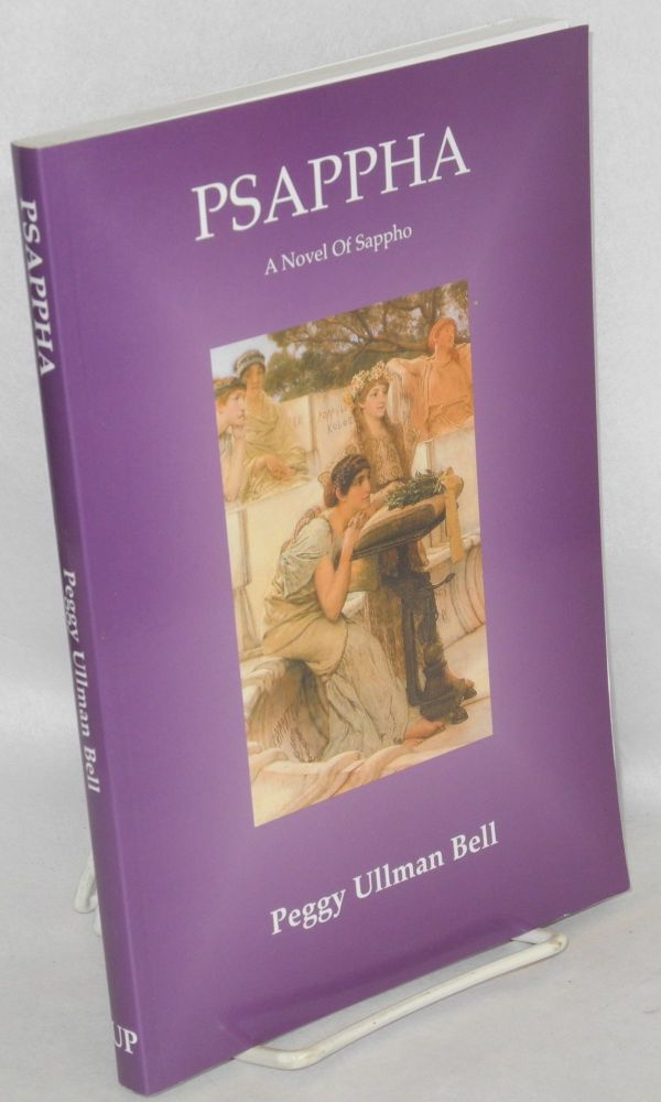 Psappha: a novel of Sappho. Peggy Ullman Bell.