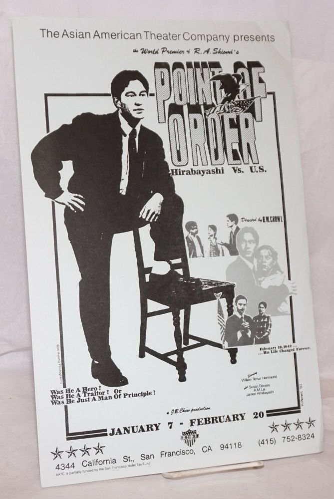 The world premiere of Point of order: Hirabayashi vs. U.S.; January 7 - February 20, 1983 [poster]. R. A. Shiomi Asian American Theater Company, H. Plenert, Bob Hsiang.