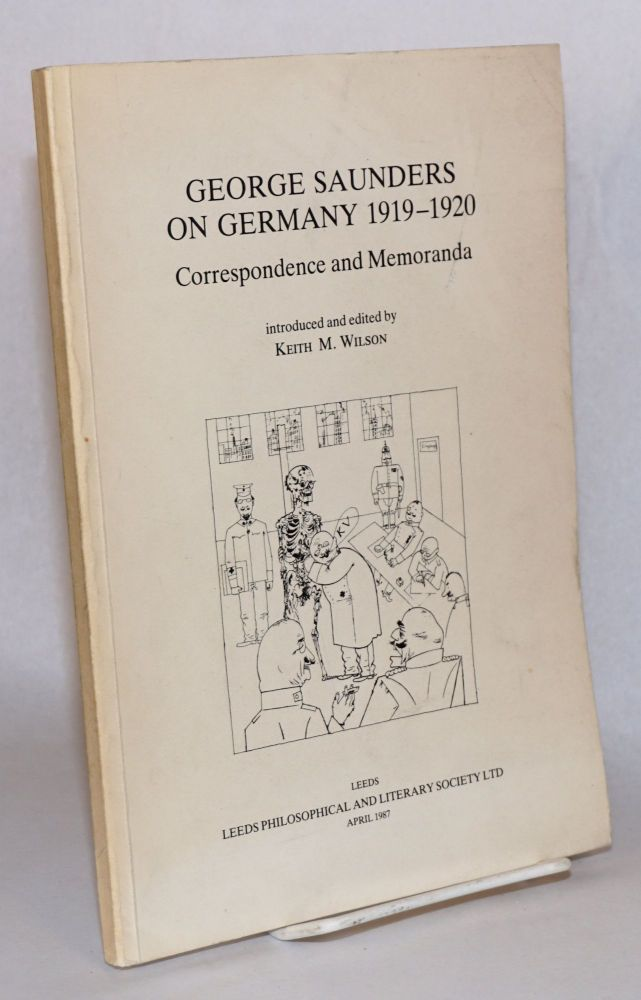 George Saunders on Germany 1919-1920. Introduced and edited by Keith M. Wilson. George Saunders, Keith M. Wilson.
