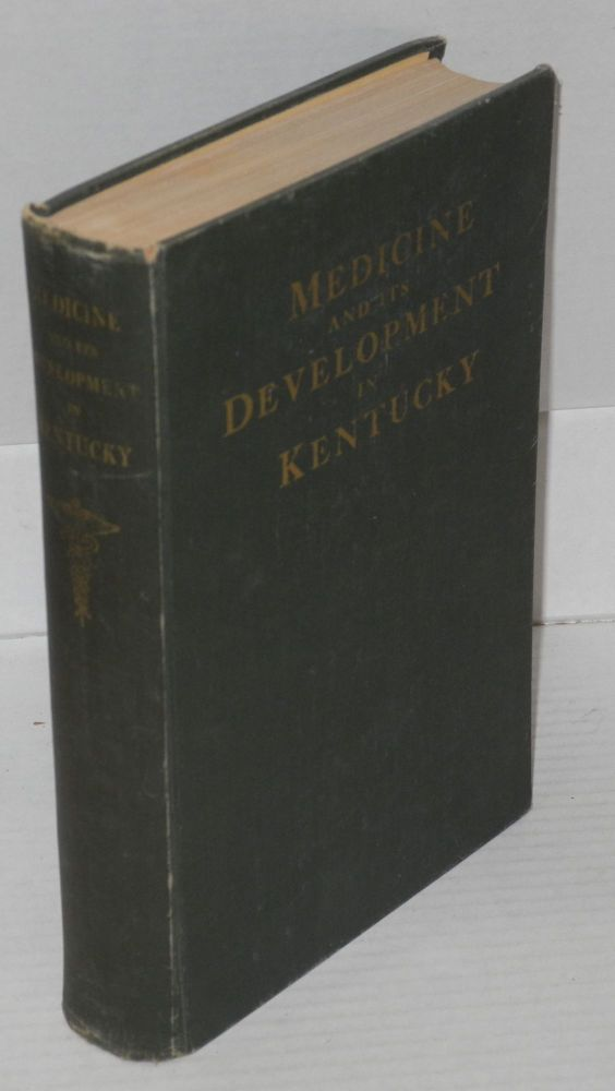 Medicine and its development in Kentucky. the Medical Historical Research Project of the Work Projects Administration for the Commonwealth of Kentucky, Compiled.
