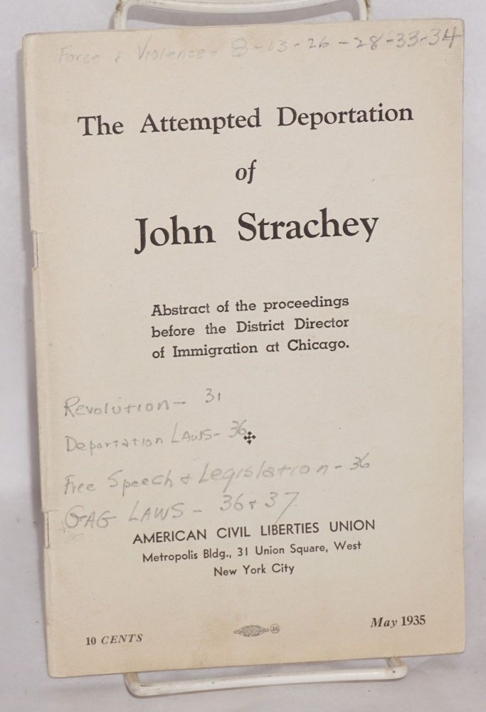 The attempted deportation of John Strachey. Abstract of the proceedings before the District Director of Immigration at Chicago. John Strachey.