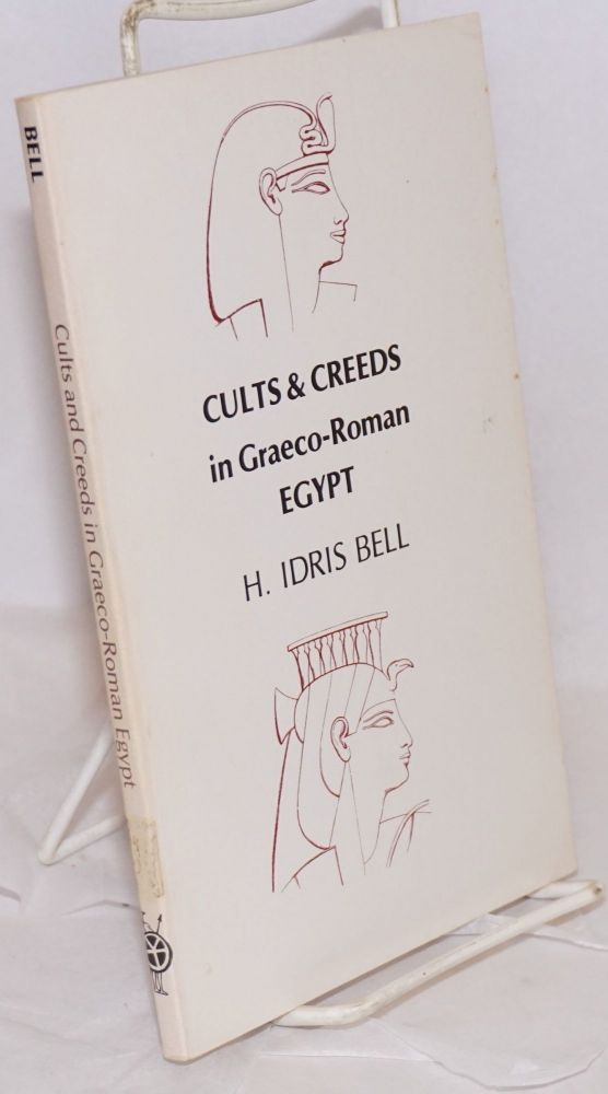 Cults and Creeds in Graeco-Roman Egypt being the Forwood Lectures for 1952 [Unchanged reprint of the edition: Liverpool, 1953, 1954, 1957]. H. Idris Bell.