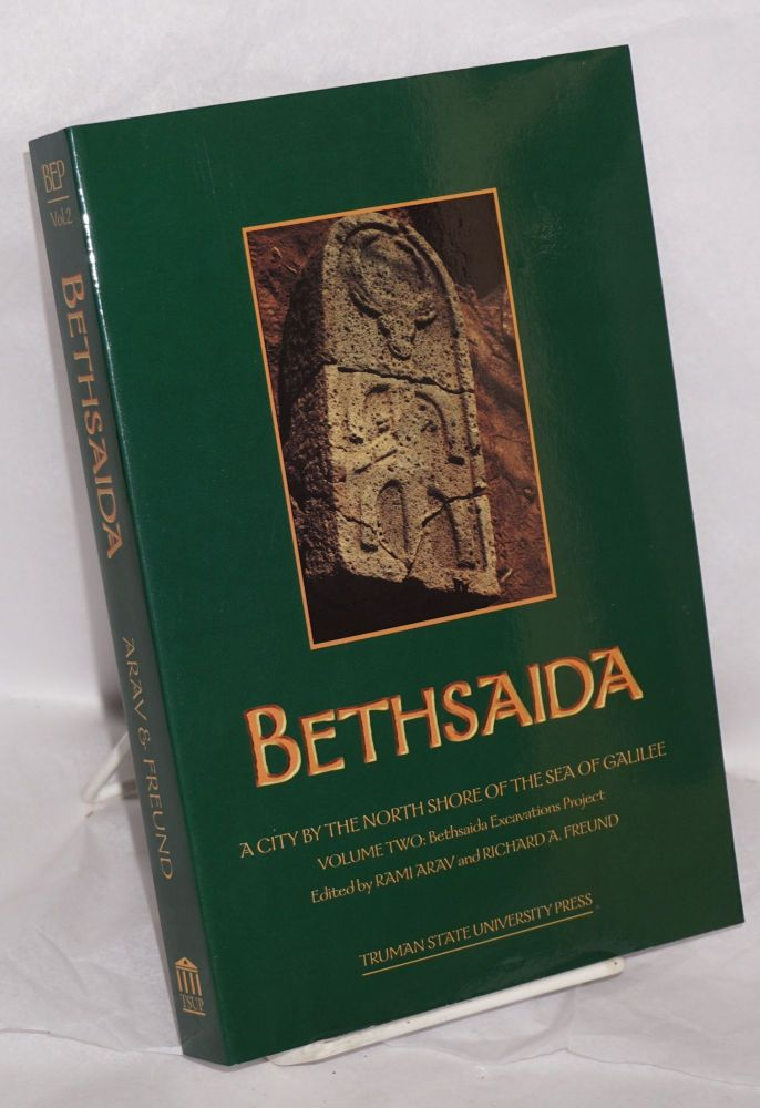 Bethsaida, a City by the NorthShore of the Sea of Galilee. Volume Two: Bethsaida Excavations Project, Reports & Contextual Studies [with CD]. Rami Arav, Richard A. Freund.