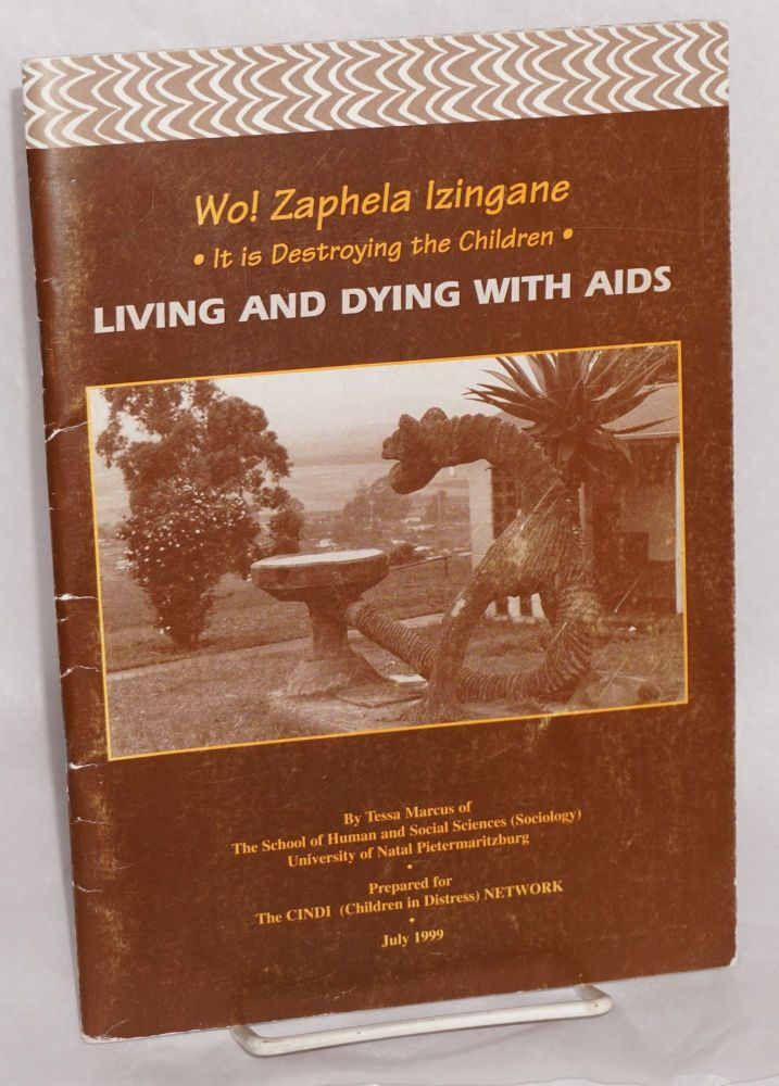 Wo! Zaphela izingane . it is destroying the children: living and dying with AIDS. Tessa Marcus.