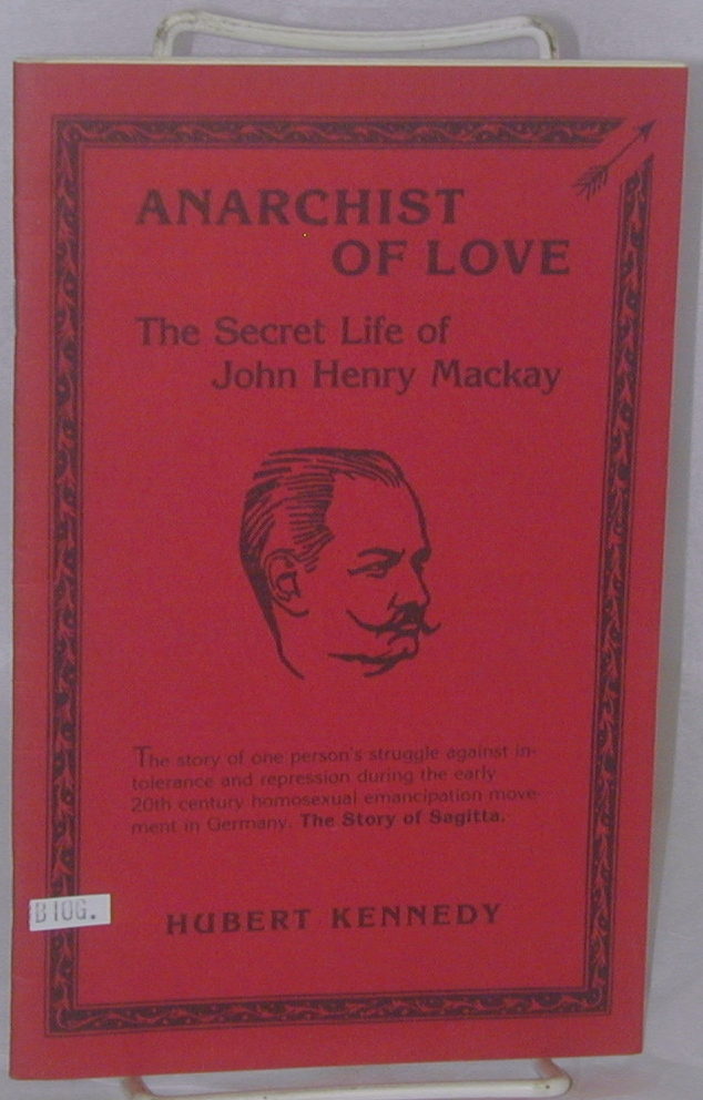 Anarchist of love: the secret life of John Henry Mackay. Hubert Kennedy.