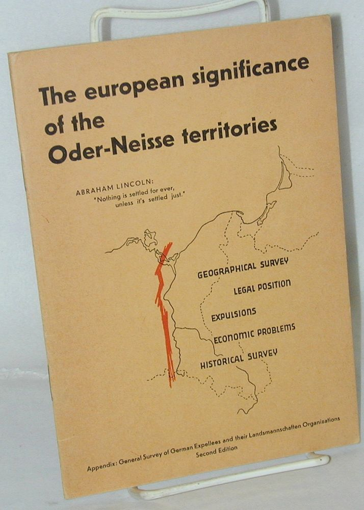 The European Significance of the Oder-Niesse Territories: geographical survey, legal position, expulsions, economic problems, historical survey. Appendix: General Survey of German Expellees and their Landsmannschaffen Organizations. Second Edition. Association of Expellee Landsmannschaften.