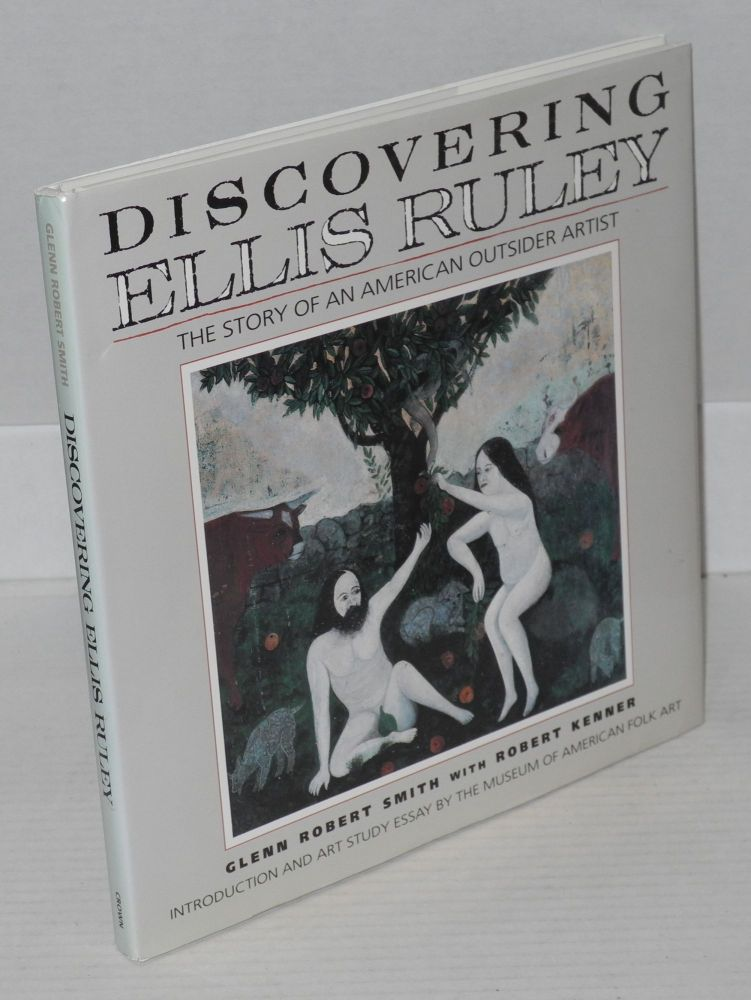 Discovering Ellis Ruley; preface by Barbara A. Hudson, foreword by Robert Farris Thompson, introduction by Gerard C. Wertkin, art study essay by Stacy Hollander and Lee Kogan of the Museum of American Folk Art. Glenn Robert Smith, , Robert Kenner.