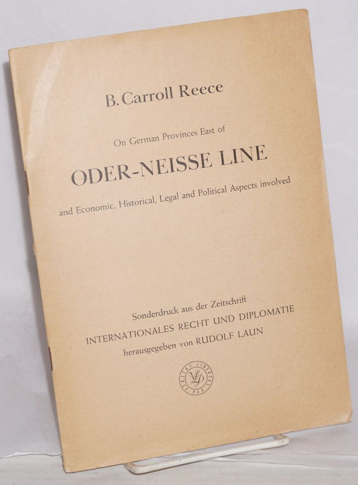On German Provinces East of Oder-Niesse Line and economic, historical, legal and political aspects involved. B. Carroll Reece.