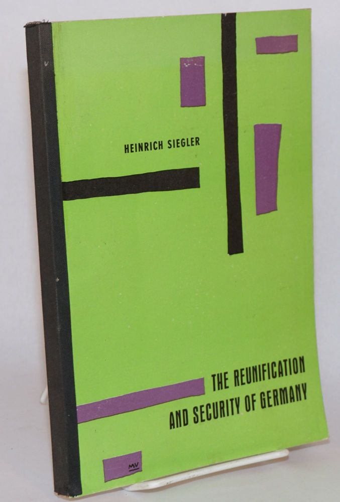 The Reunification and Security of Germany a documentary basis for discussion. Heinrich von Siegler, compiler.