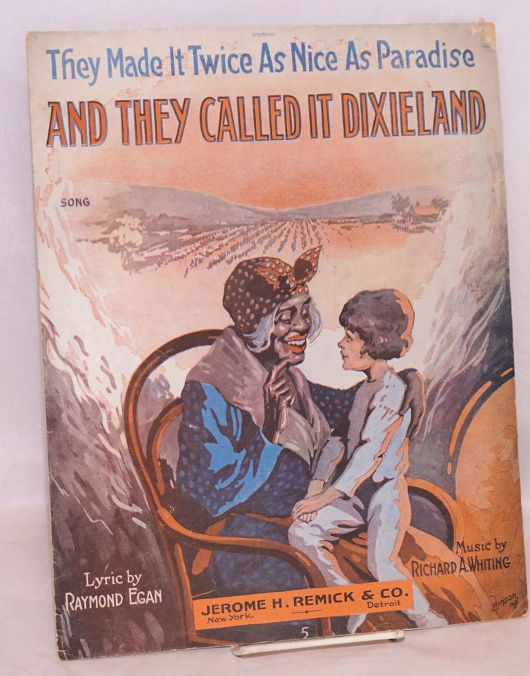 The made it twice as nice as Paradise and they called it Dixieland song [sheet music]. Raymond Egan, music, Richard A. Whiting, lyrics.