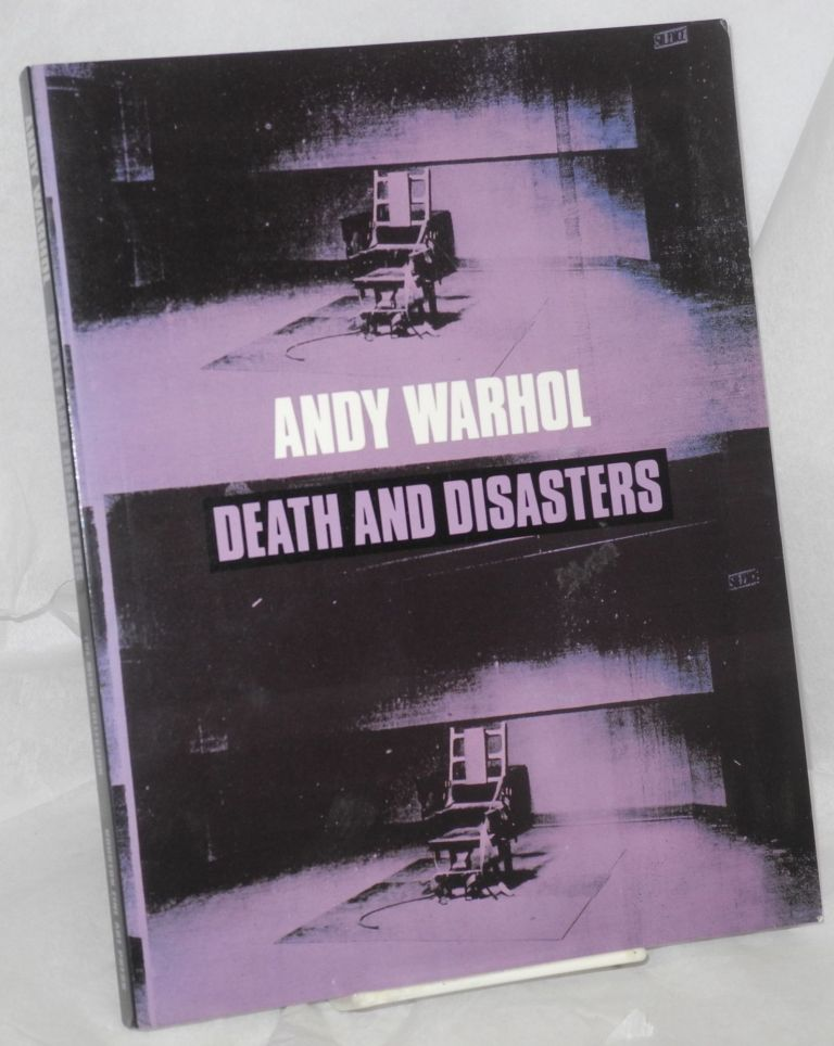 Andy Warhol: death and disasters; exhibition at the Menil Collection, October 21, 1988 - January 8, 1989. Andy Warhol, , Remo Guidieri, Gerard Malanga, Neil Printz, Walter Hopps.