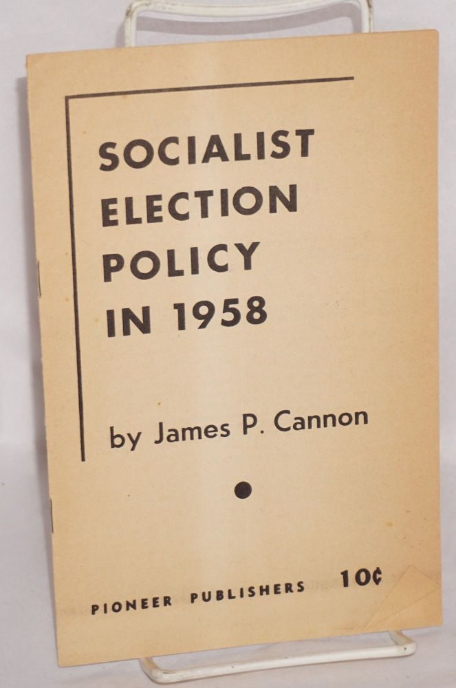Socialist election policy in 1958. James P. Cannon.