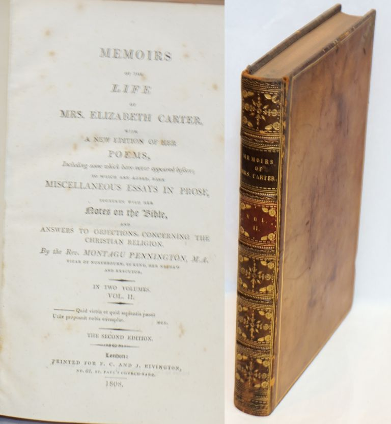Memoirs of the Life of Mrs. Elizabeth Carter, with a New Edition of Her Poems, including some which have never appeared before; to which are added, some miscellaneous essays in porose, together with her Notes on the Bible, and answers to objections concerning the Christian religion. By the Rev. Montagu Pennington, her nephew and executor. In two volumes. Vol. II [only]. The second edition. [partial set]. Elizabeth Carter, , memoirist Rev. Montagu Pennington.