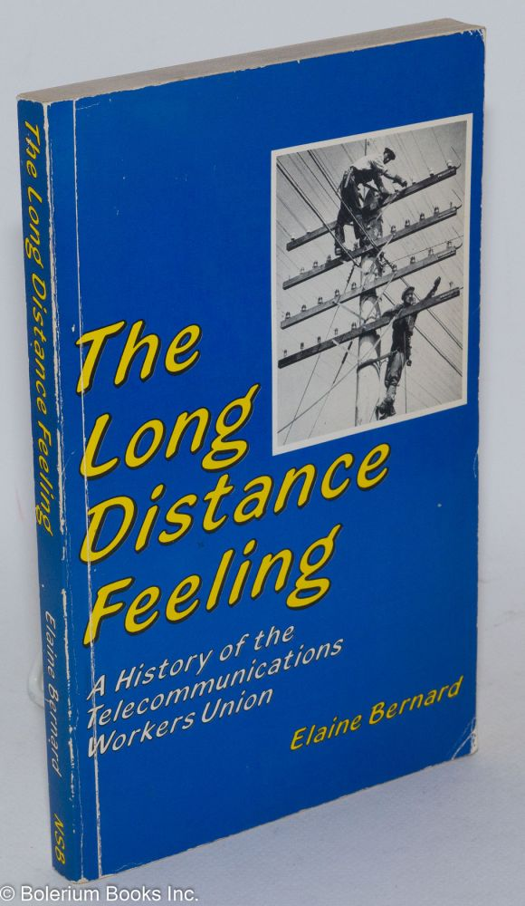 The long distance feeling; a history of the Telecommunications Workers Union. Elaine Bernard.