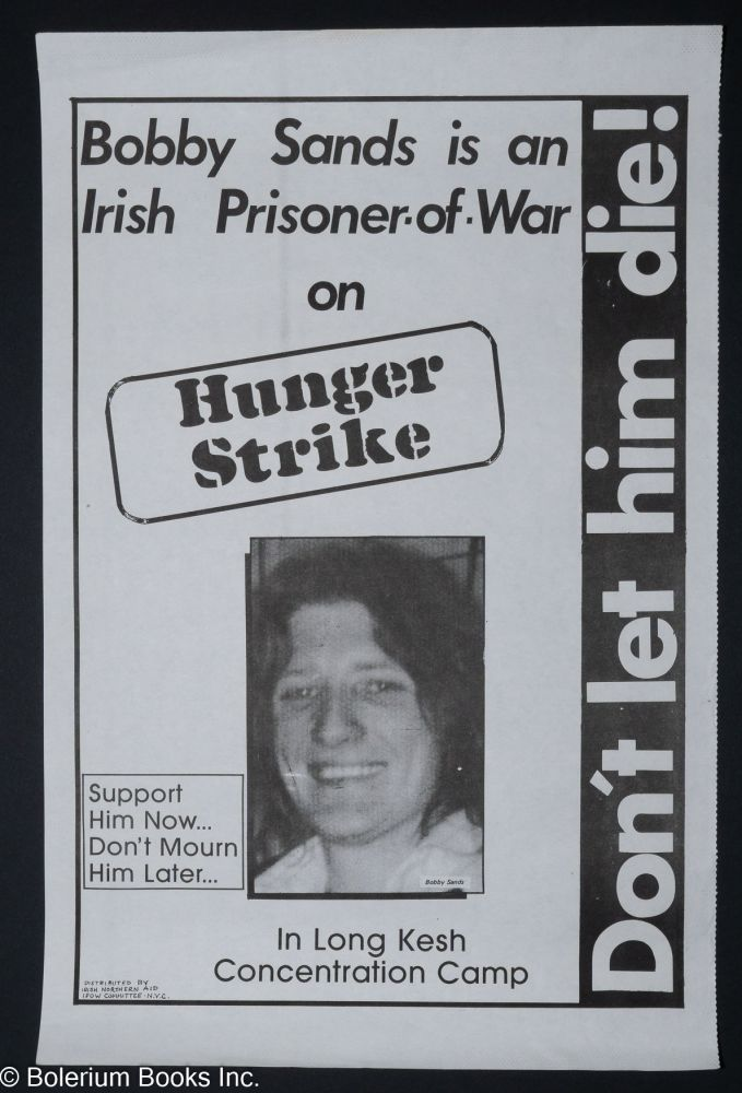 Don't let him die! Bobby Sands is an Irish prisoner of war on hunger strike in Long Kesh concentration camp. Support him now… Don't mourn him later… [poster]. Irish Northern Aid, Irish Prisoners of War Committee.