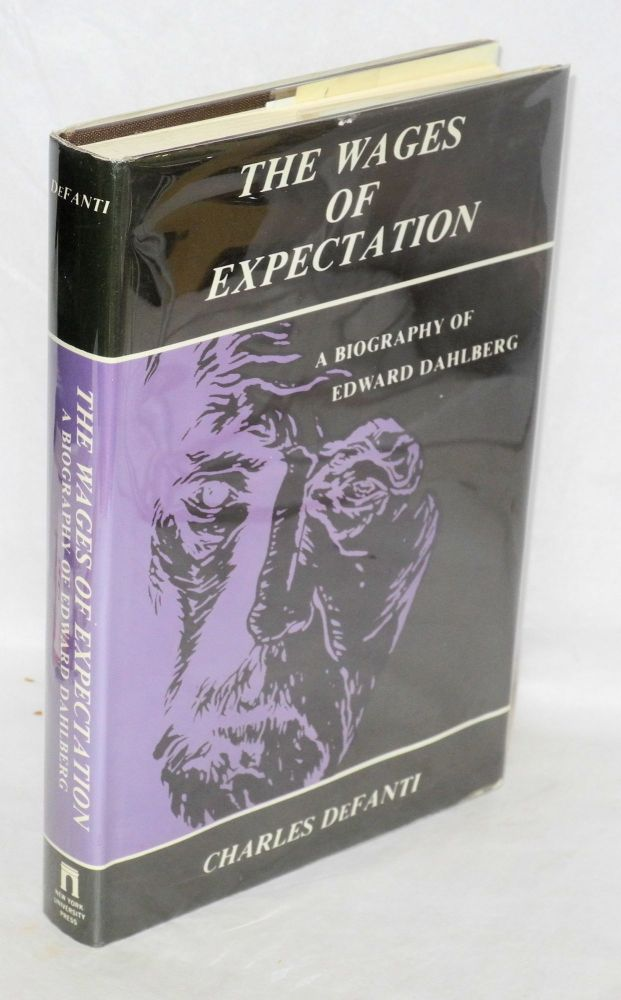 The wages of expectation: a biography of Edward Dahlberg. Charles DeFanti.