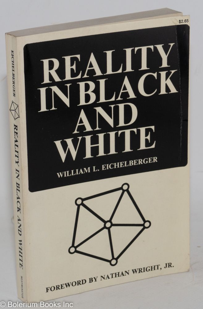 Reality in black and white; foreword by Nathan Wright, Jr. William L. Eichelberger.