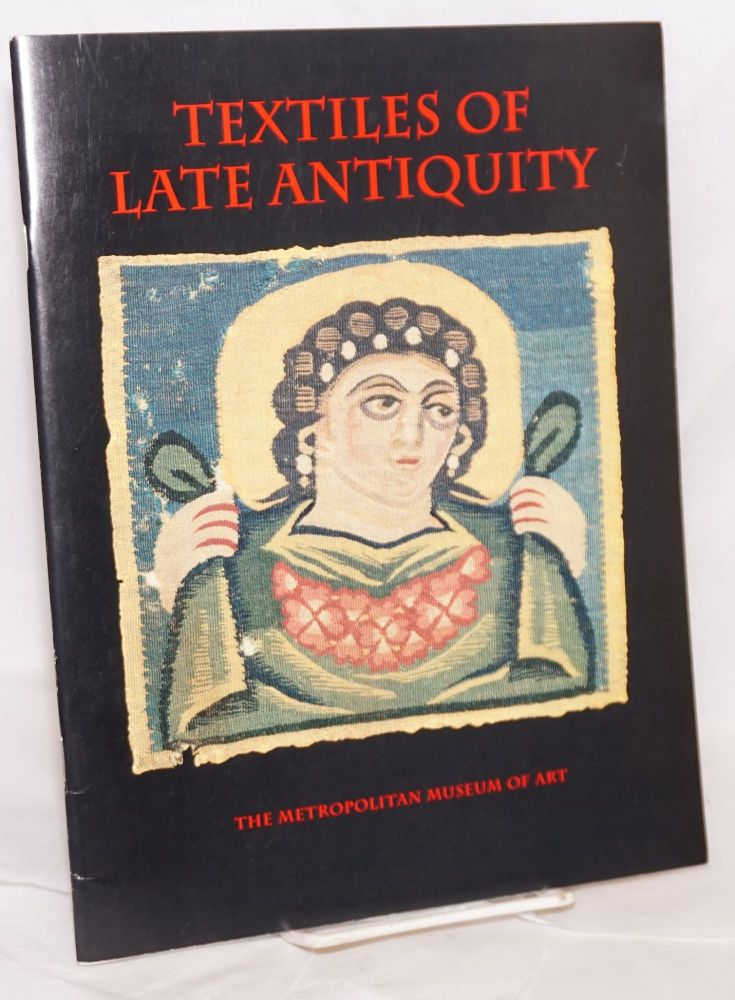 Textiles of Late Antiquity; entries by Marsha Hill, Helen C. Evans, and Daniel Walker. Annemarie Stauffer, essay.