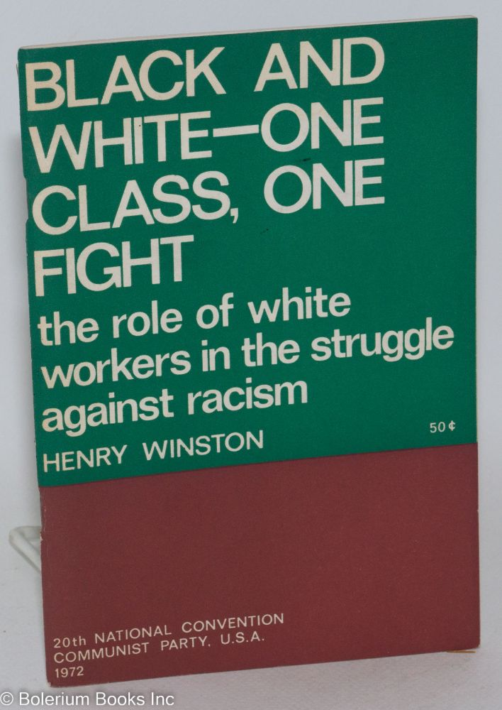 Black and white - one class, one fight; the role of white workers in the struggle against racism. Henry Winston.