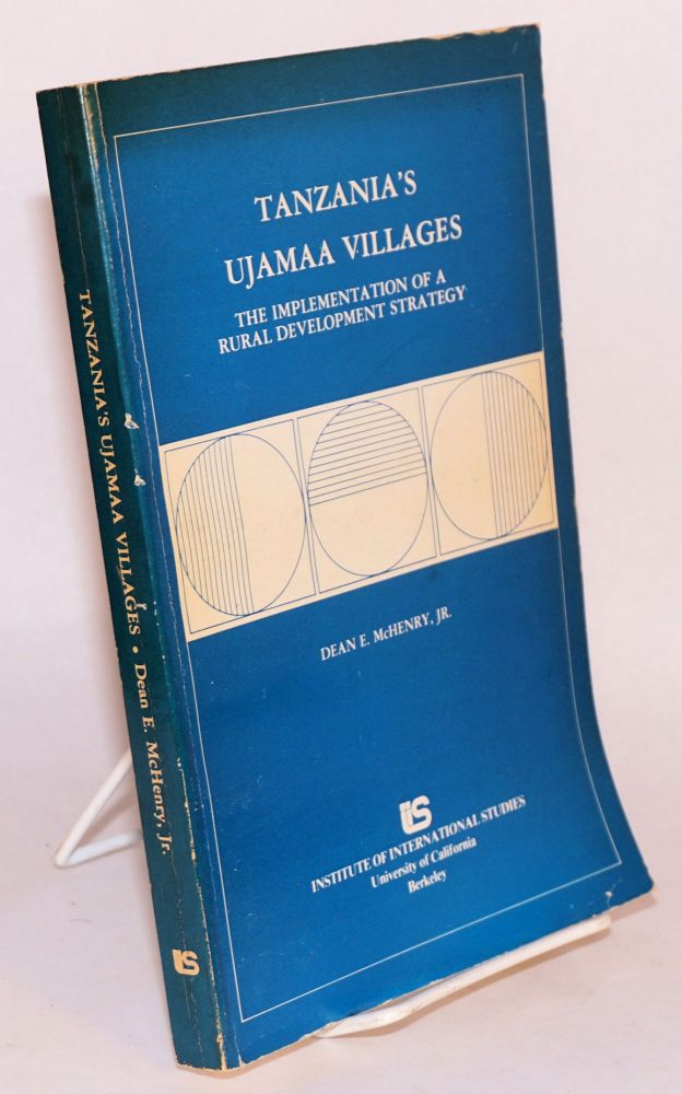 Tanzania's Ujamaa Villages; the implementation of a rural development strategy. Dean E. Jr McHenry.