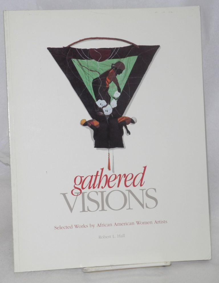 Gathered visions; selected works by African American women artists. Robert L. Hall.