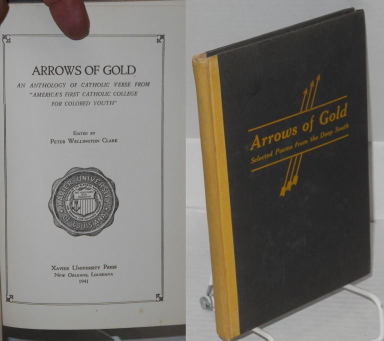 "Arrows of gold. An anthology of Catholic verse from ""America's first Catholic college for colored youth."" [Cover title: Selected poems from the Deep South.]. Peter Wellington Clark, the."