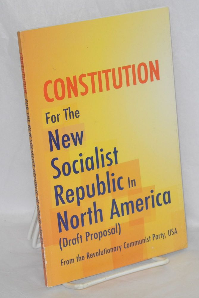 Constitution for the New Socialist Republic in North America (draft proposal). Revolutionary Communist Party.