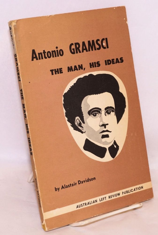 Antonio Gramsci; the Man, His Ideas. National library of Australia registry number AUS 68-2743. Alastair Davidson.